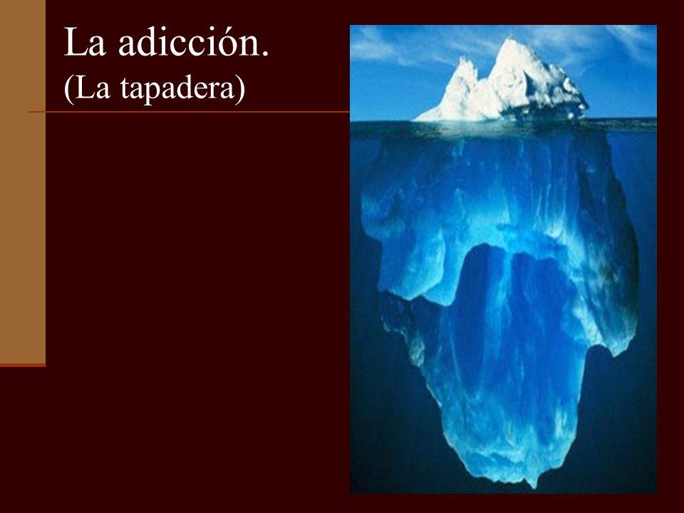 La adicción. (La tapadera)