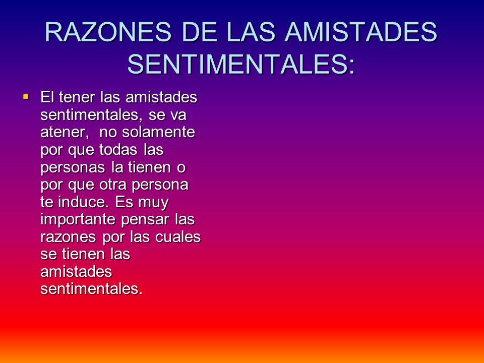 RAZONES DE LAS AMISTADES SENTIMENTALES: