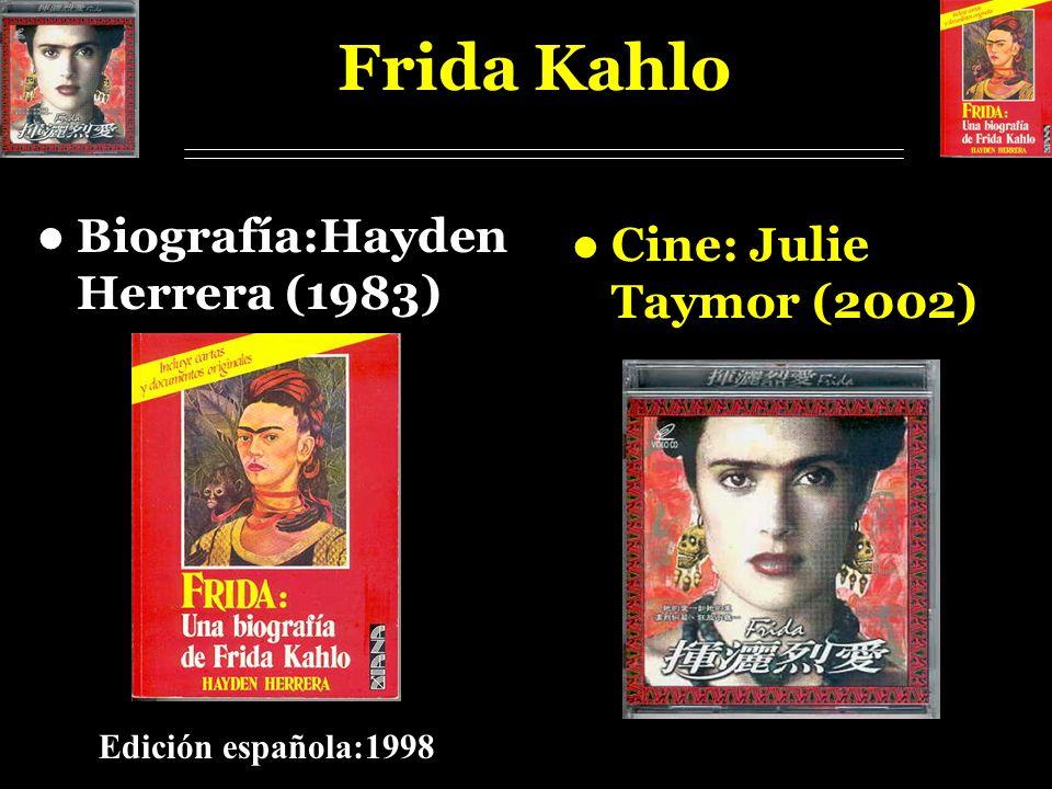 Frida Kahlo Biografía:Hayden Herrera (1983) Cine: Julie Taymor (2002)