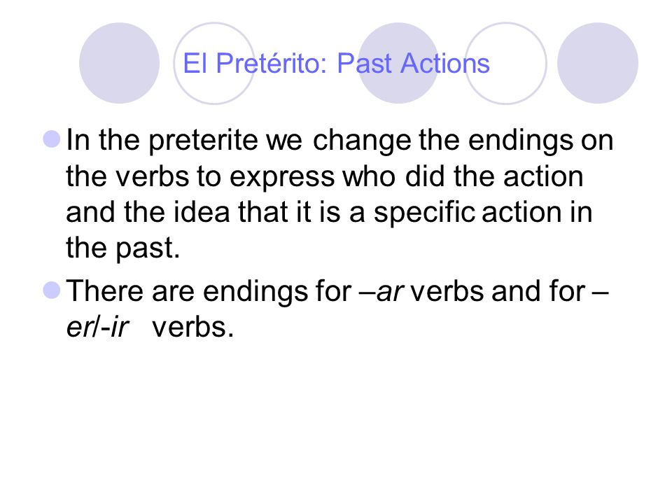 El Pretérito: Past Actions