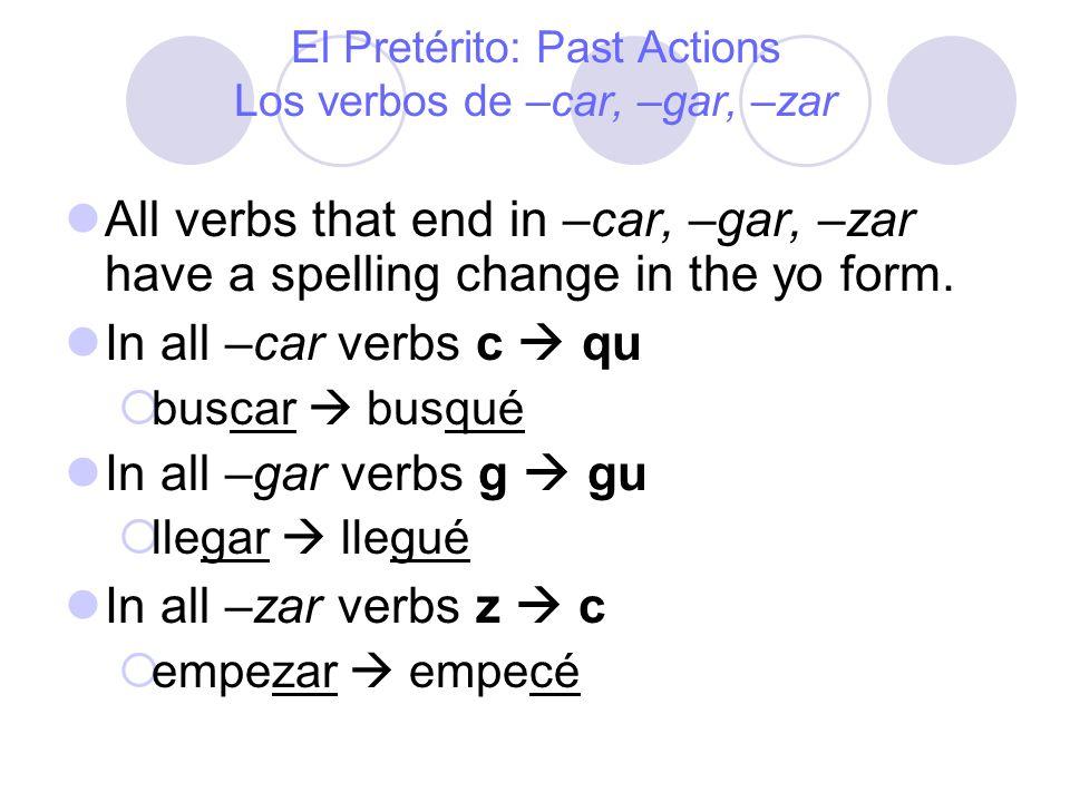 El Pretérito: Past Actions Los verbos de –car, –gar, –zar