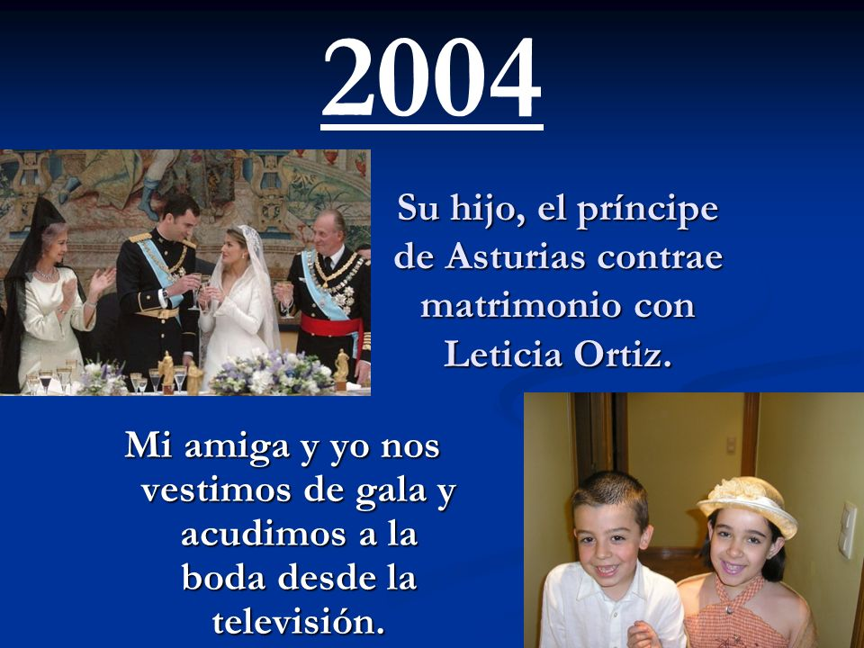 Su hijo, el príncipe de Asturias contrae matrimonio con Leticia Ortiz.