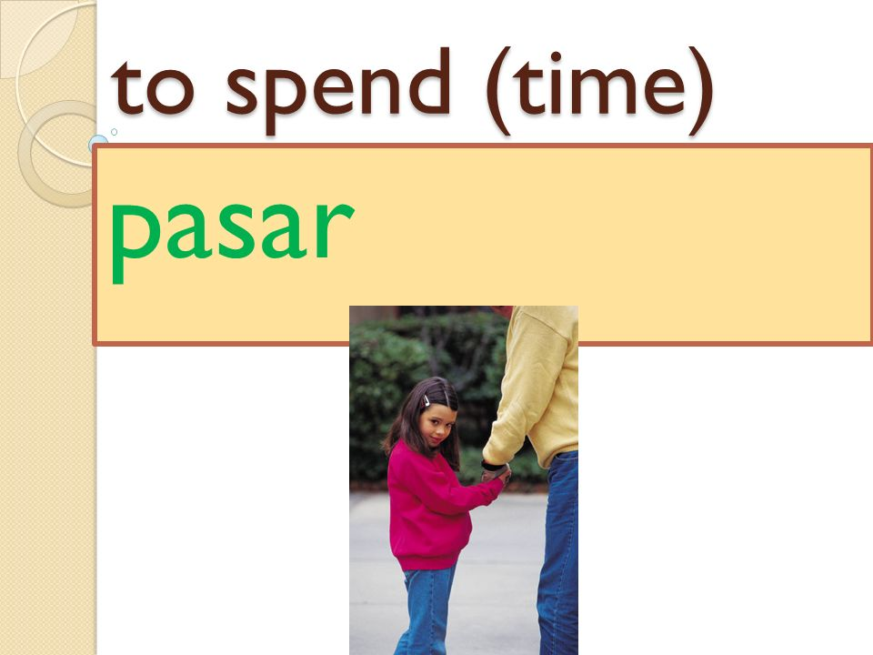 to spend (time) pasar