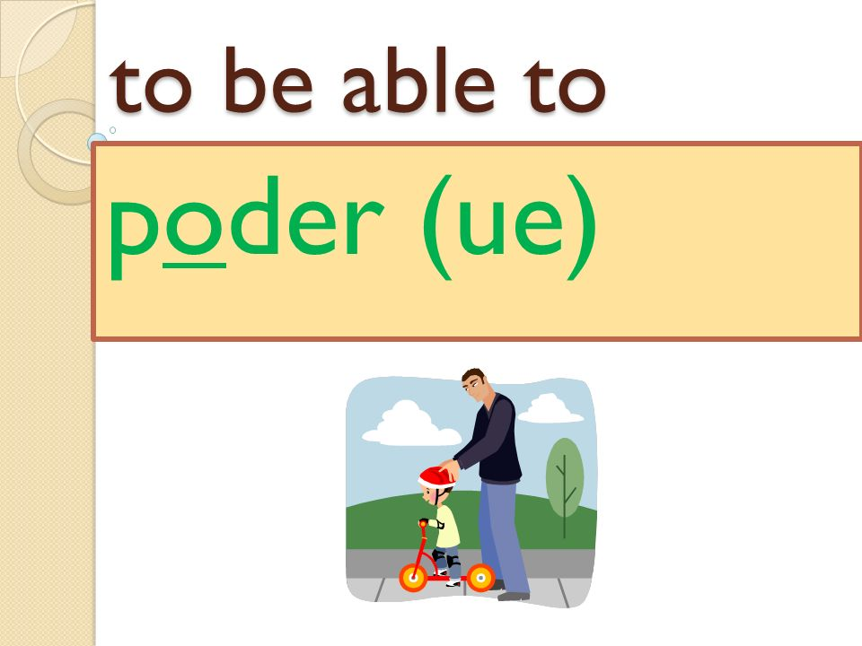 to be able to poder (ue)