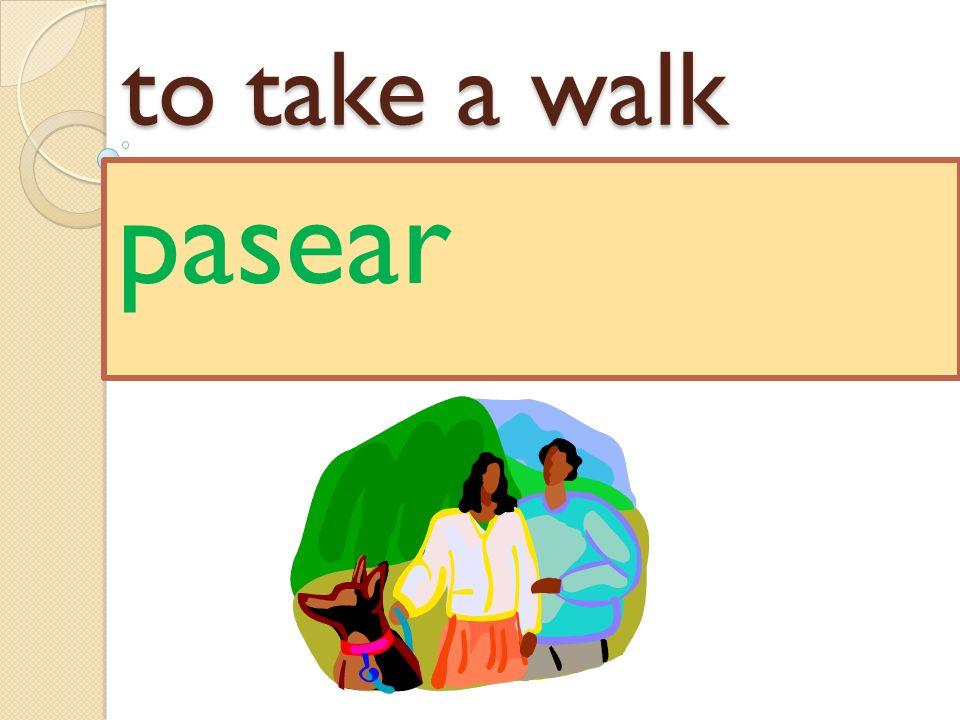 to take a walk pasear