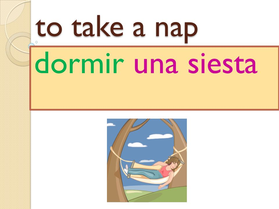 to take a nap dormir una siesta