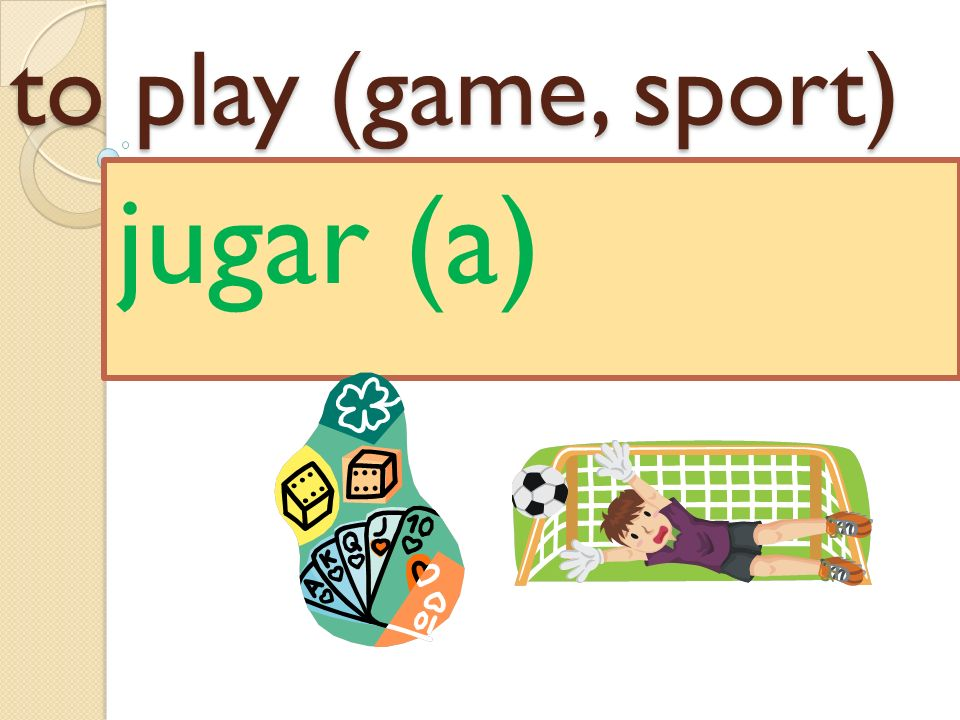 to play (game, sport) jugar (a)