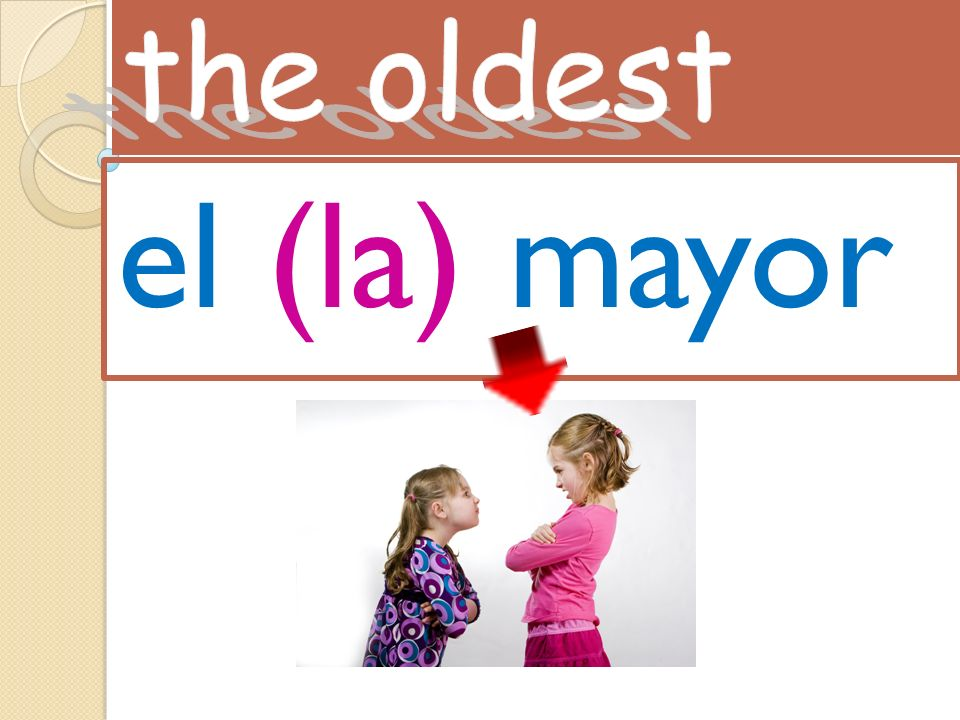 the oldest el (la) mayor