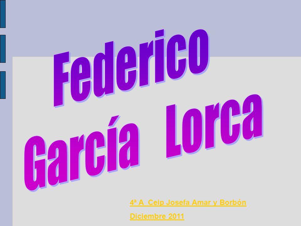 Federico García Lorca 4ª A Ceip Josefa Amar y Borbón Diciembre 2011