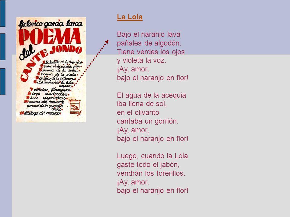 La Lola Bajo el naranjo lava. pañales de algodón. Tiene verdes los ojos. y violeta la voz. ¡Ay, amor,