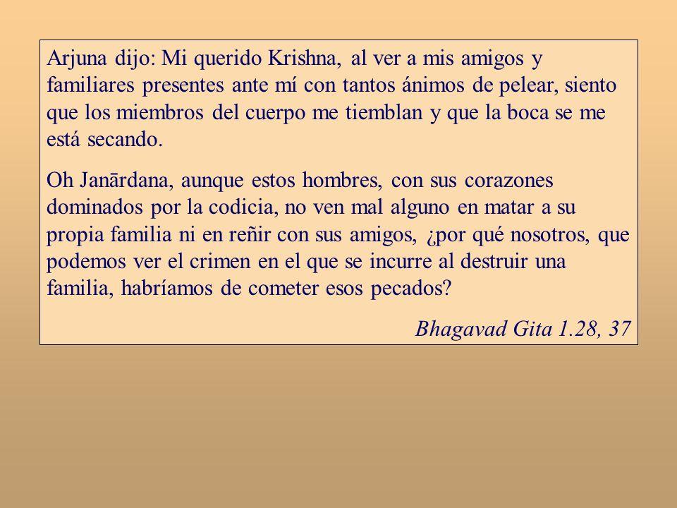 Arjuna dijo: Mi querido Krishna, al ver a mis amigos y familiares presentes ante mí con tantos ánimos de pelear, siento que los miembros del cuerpo me tiemblan y que la boca se me está secando.