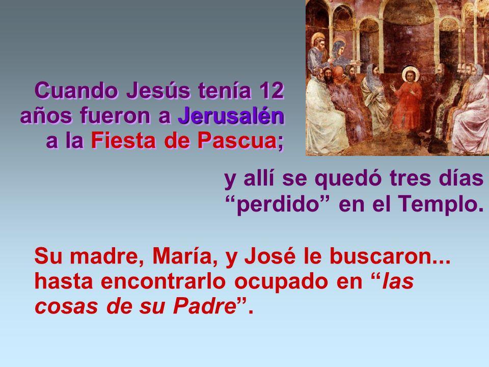 Cuando Jesús tenía 12 años fueron a Jerusalén a la Fiesta de Pascua;