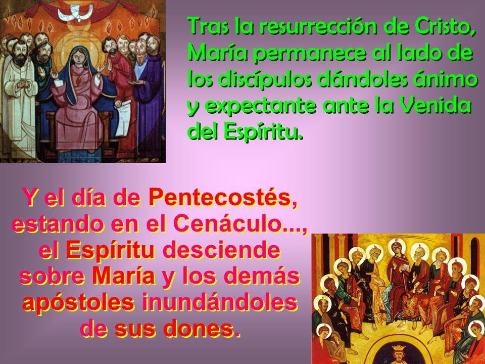 Tras la resurrección de Cristo, María permanece al lado de los discípulos dándoles ánimo y expectante ante la Venida del Espíritu.