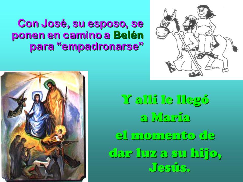 Y allí le llegó a María el momento de dar luz a su hijo, Jesús.