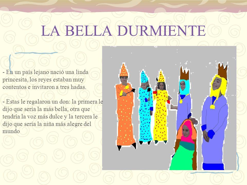 LA BELLA DURMIENTE - En un país lejano nació una linda princesita, los reyes estaban muy contentos e invitaron a tres hadas.