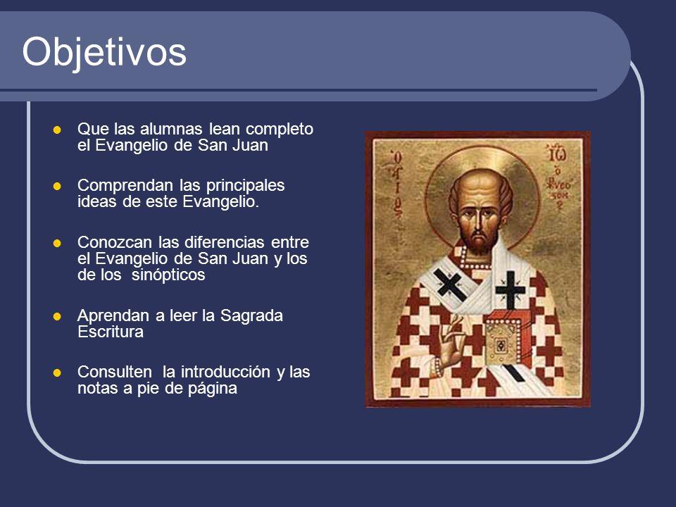Objetivos Que las alumnas lean completo el Evangelio de San Juan