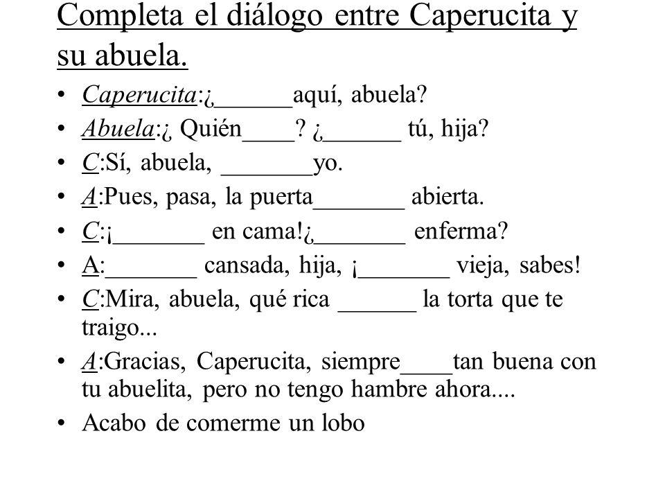 Completa el diálogo entre Caperucita y su abuela.