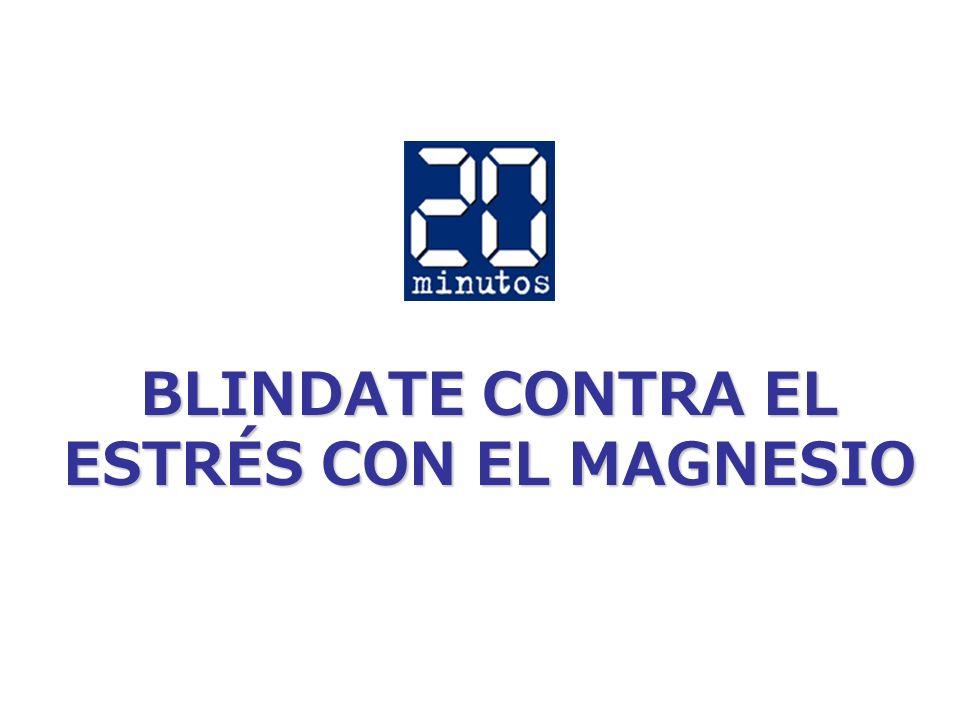 BLINDATE CONTRA EL ESTRÉS CON EL MAGNESIO