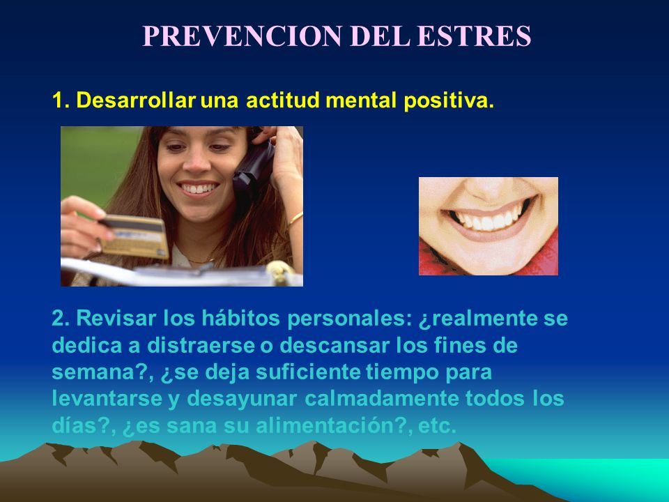 PREVENCION DEL ESTRES 1. Desarrollar una actitud mental positiva.