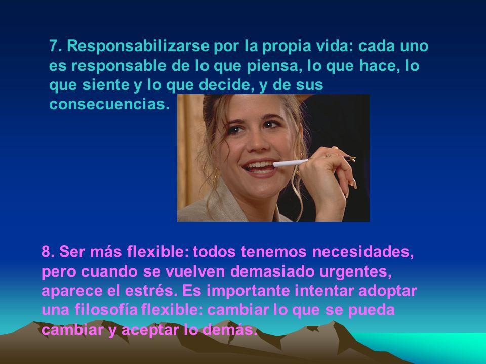 7. Responsabilizarse por la propia vida: cada uno es responsable de lo que piensa, lo que hace, lo que siente y lo que decide, y de sus consecuencias.
