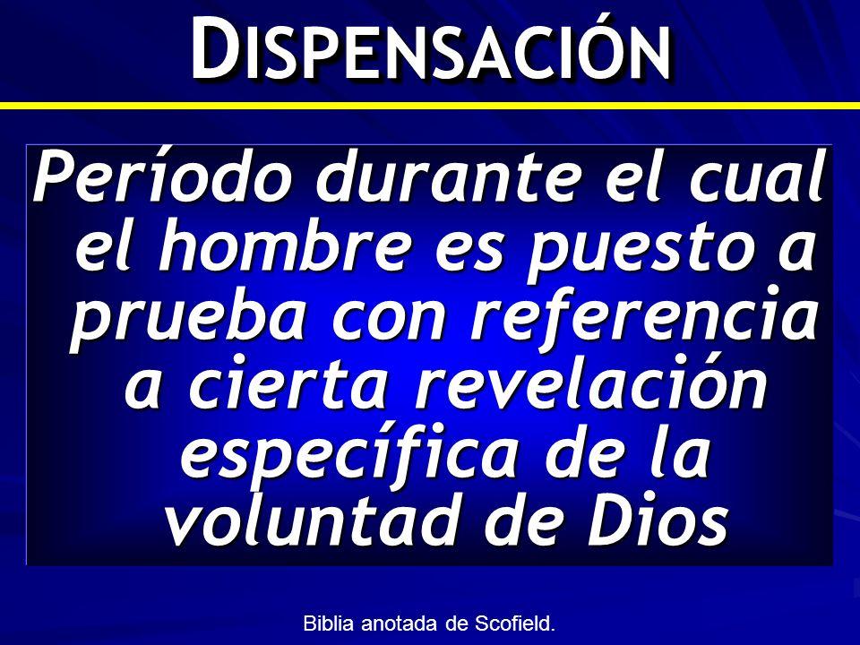 DISPENSACIÓN Período durante el cual el hombre es puesto a prueba con referencia a cierta revelación específica de la voluntad de Dios.