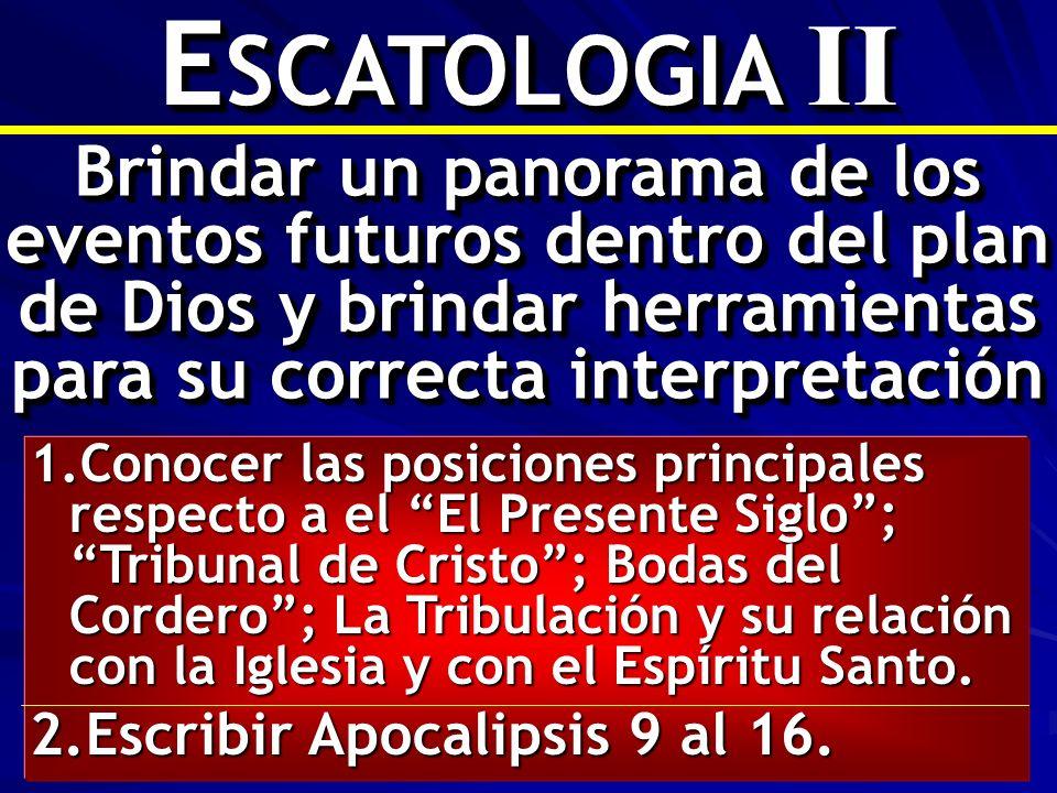 ESCATOLOGIA II Brindar un panorama de los eventos futuros dentro del plan de Dios y brindar herramientas para su correcta interpretación.