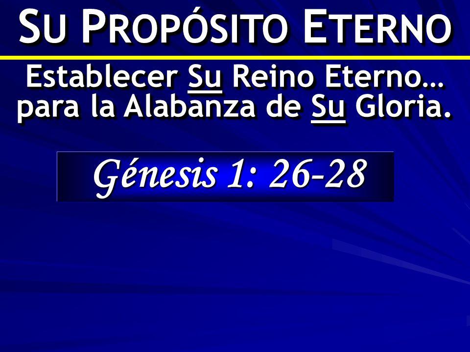 Establecer Su Reino Eterno… para la Alabanza de Su Gloria.