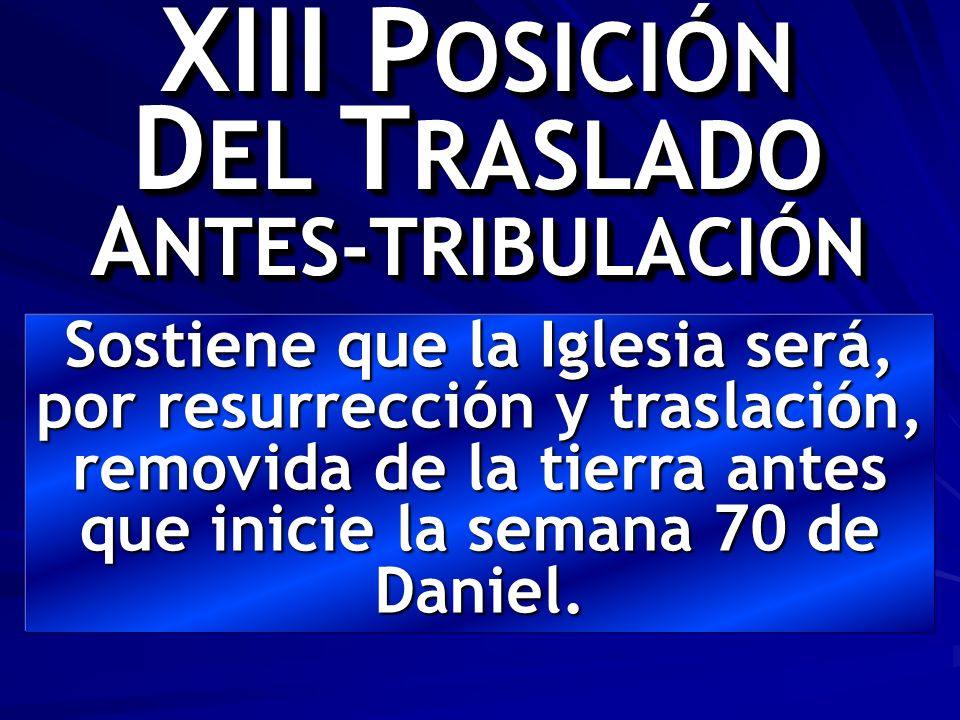 XIII POSICIÓN DEL TRASLADO ANTES-TRIBULACIÓN