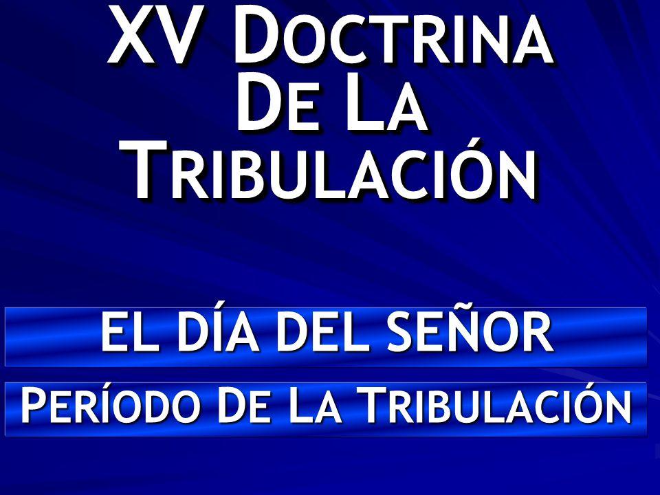 XV DOCTRINA DE LA TRIBULACIÓN PERÍODO DE LA TRIBULACIÓN
