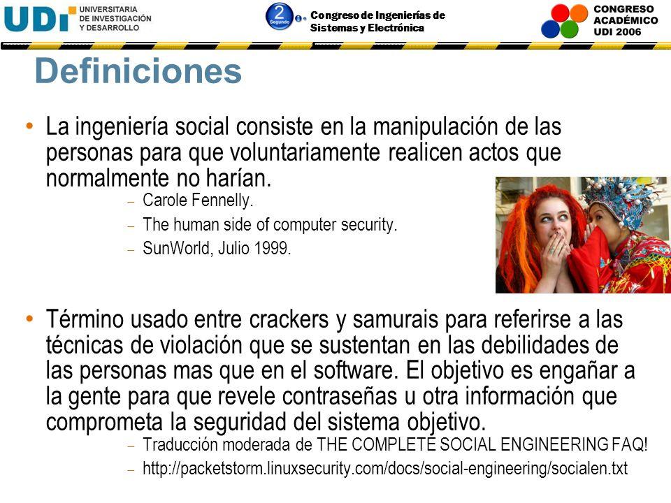 Definiciones La ingeniería social consiste en la manipulación de las personas para que voluntariamente realicen actos que normalmente no harían.