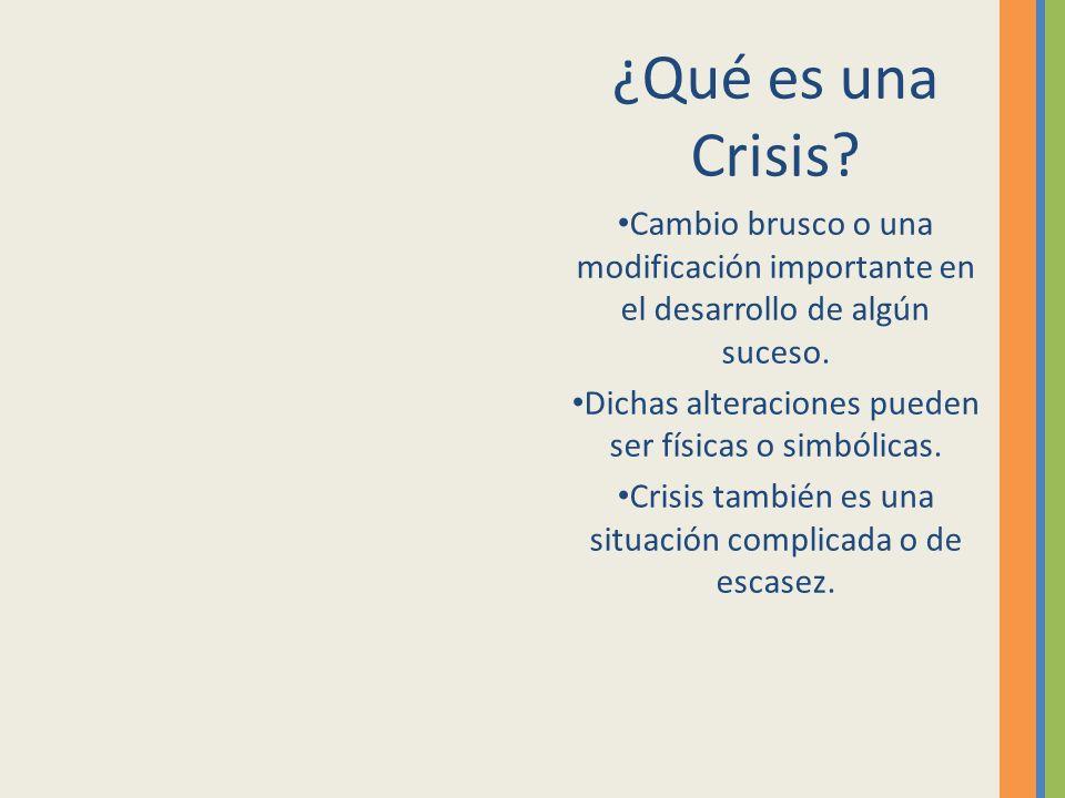 ¿Qué es una Crisis Cambio brusco o una modificación importante en el desarrollo de algún suceso.