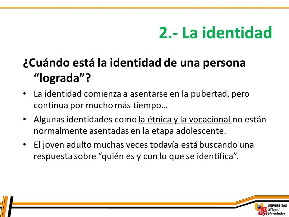 2.- La identidad ¿Cuándo está la identidad de una persona lograda