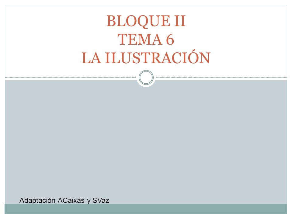 BLOQUE II TEMA 6 LA ILUSTRACIÓN