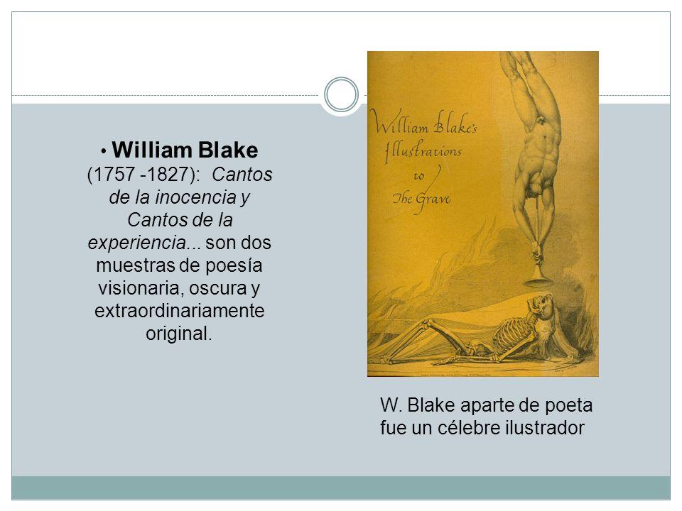 William Blake (1757 -1827): Cantos de la inocencia y Cantos de la experiencia... son dos muestras de poesía visionaria, oscura y extraordinariamente original.
