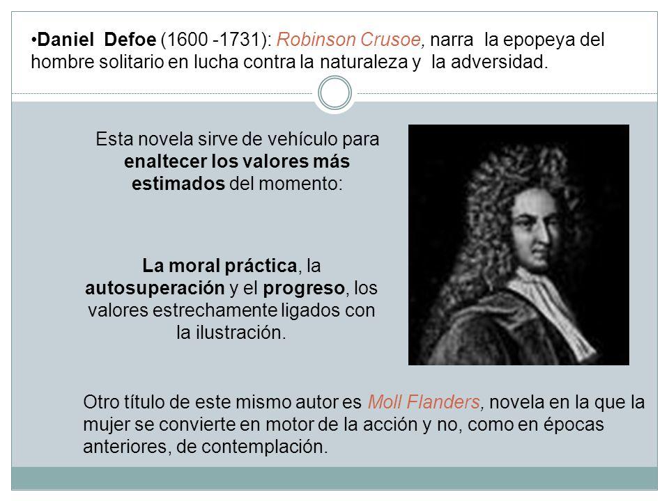 Daniel Defoe (1600 -1731): Robinson Crusoe, narra la epopeya del hombre solitario en lucha contra la naturaleza y la adversidad.