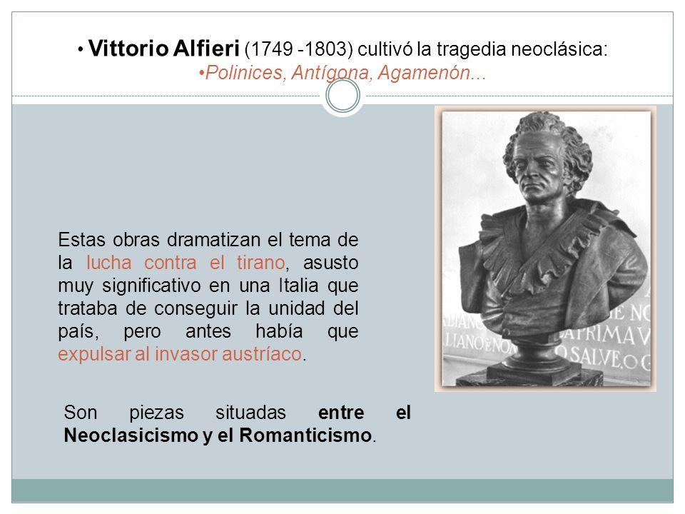 Vittorio Alfieri (1749 -1803) cultivó la tragedia neoclásica: