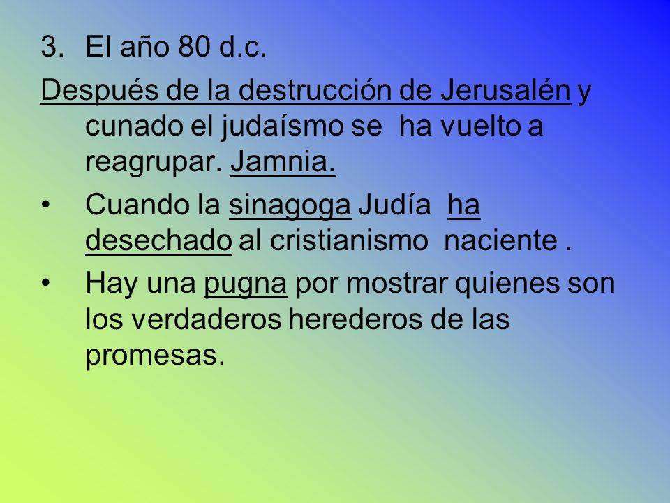 El año 80 d.c. Después de la destrucción de Jerusalén y cunado el judaísmo se ha vuelto a reagrupar. Jamnia.