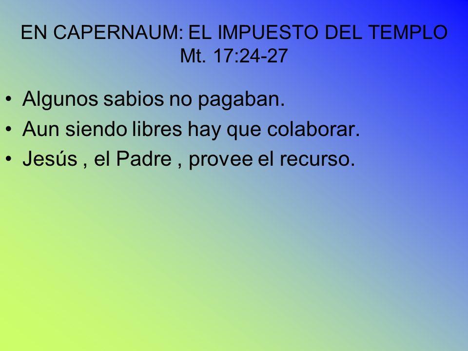 EN CAPERNAUM: EL IMPUESTO DEL TEMPLO Mt. 17:24-27