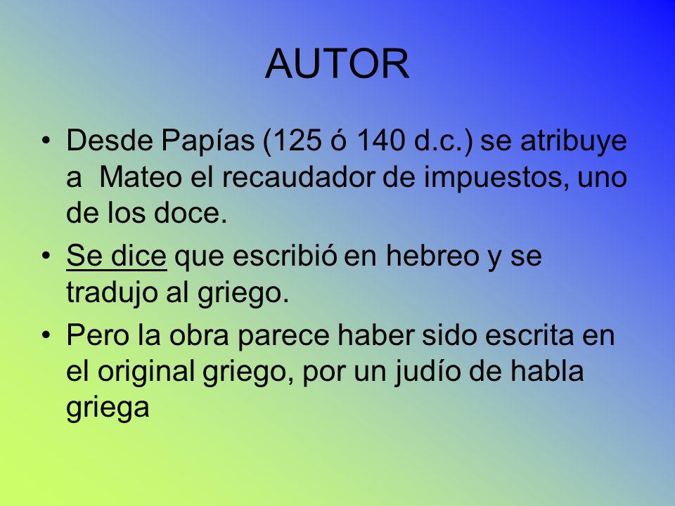 AUTOR Desde Papías (125 ó 140 d.c.) se atribuye a Mateo el recaudador de impuestos, uno de los doce.