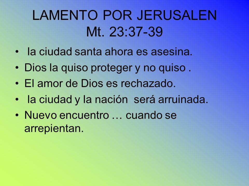 LAMENTO POR JERUSALEN Mt. 23:37-39