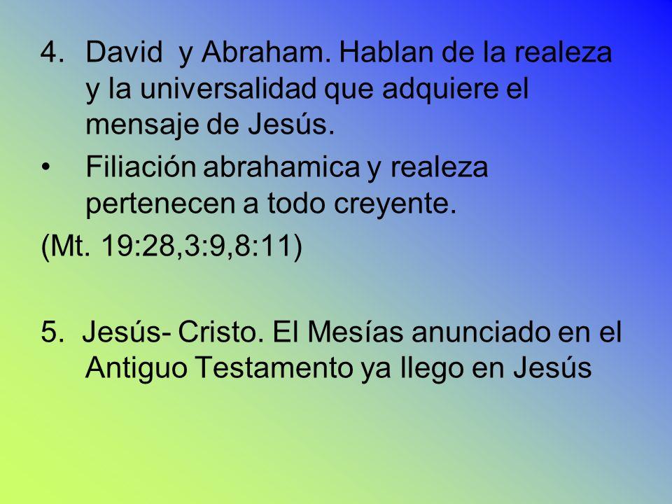 David y Abraham. Hablan de la realeza y la universalidad que adquiere el mensaje de Jesús.