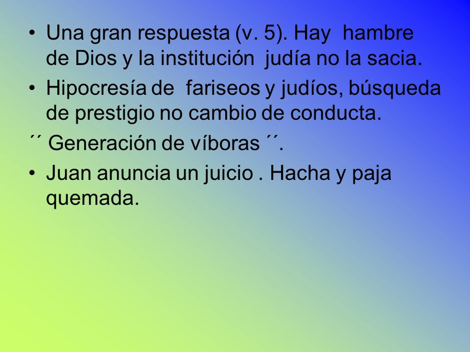 Una gran respuesta (v. 5). Hay hambre de Dios y la institución judía no la sacia.