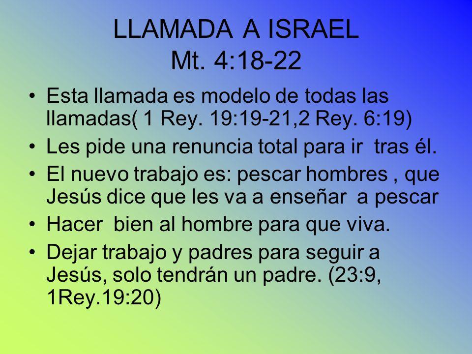 LLAMADA A ISRAEL Mt. 4:18-22 Esta llamada es modelo de todas las llamadas( 1 Rey. 19:19-21,2 Rey. 6:19)