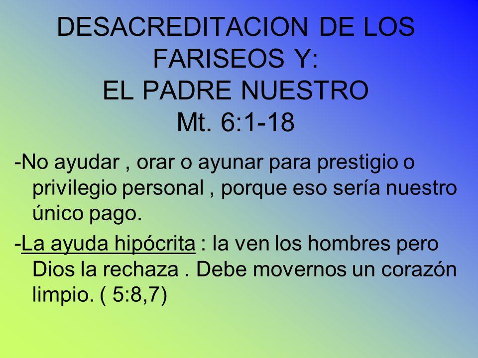 DESACREDITACION DE LOS FARISEOS Y: EL PADRE NUESTRO Mt. 6:1-18