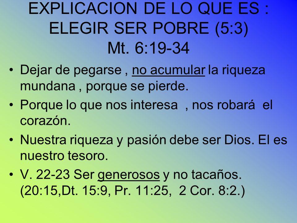 EXPLICACION DE LO QUE ES : ELEGIR SER POBRE (5:3) Mt. 6:19-34