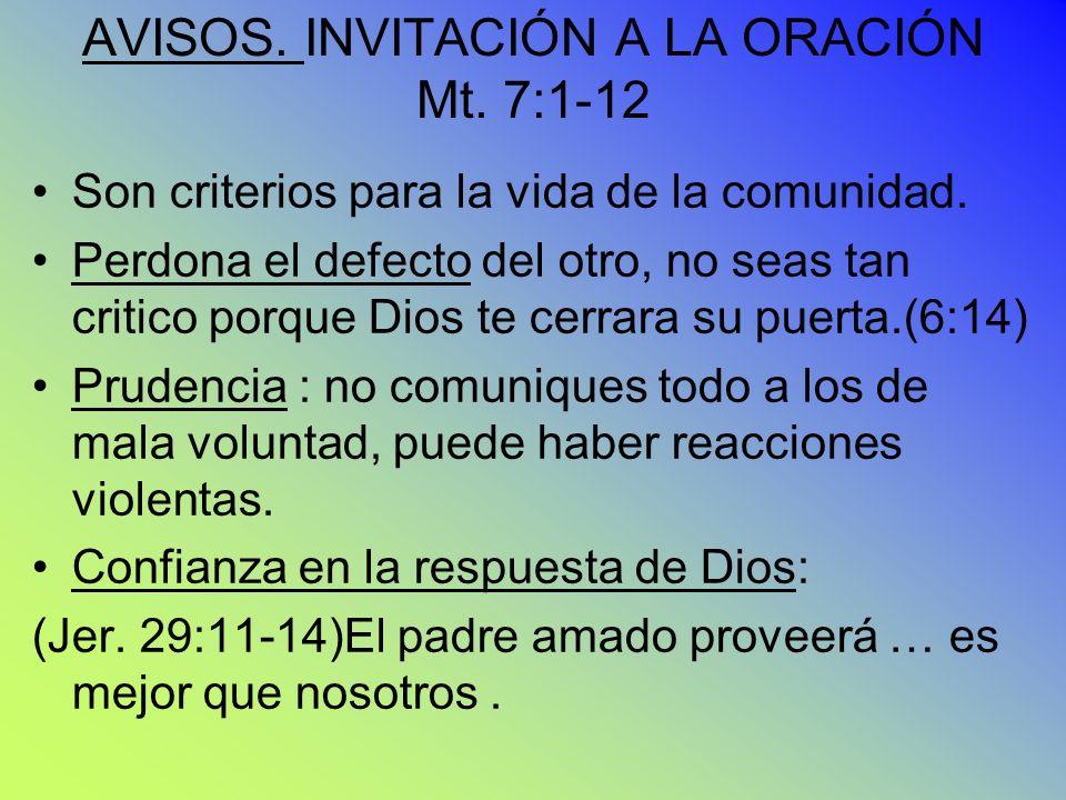 AVISOS. INVITACIÓN A LA ORACIÓN Mt. 7:1-12