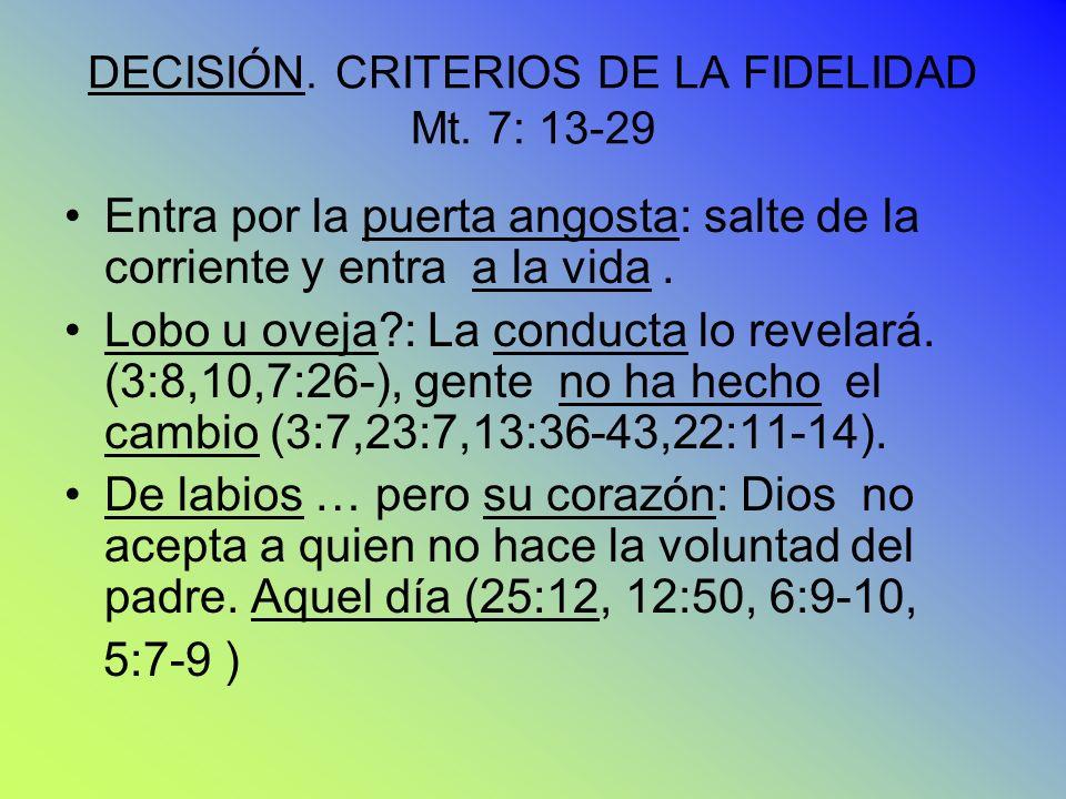 DECISIÓN. CRITERIOS DE LA FIDELIDAD Mt. 7: 13-29