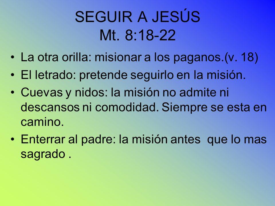SEGUIR A JESÚS Mt. 8:18-22 La otra orilla: misionar a los paganos.(v. 18) El letrado: pretende seguirlo en la misión.