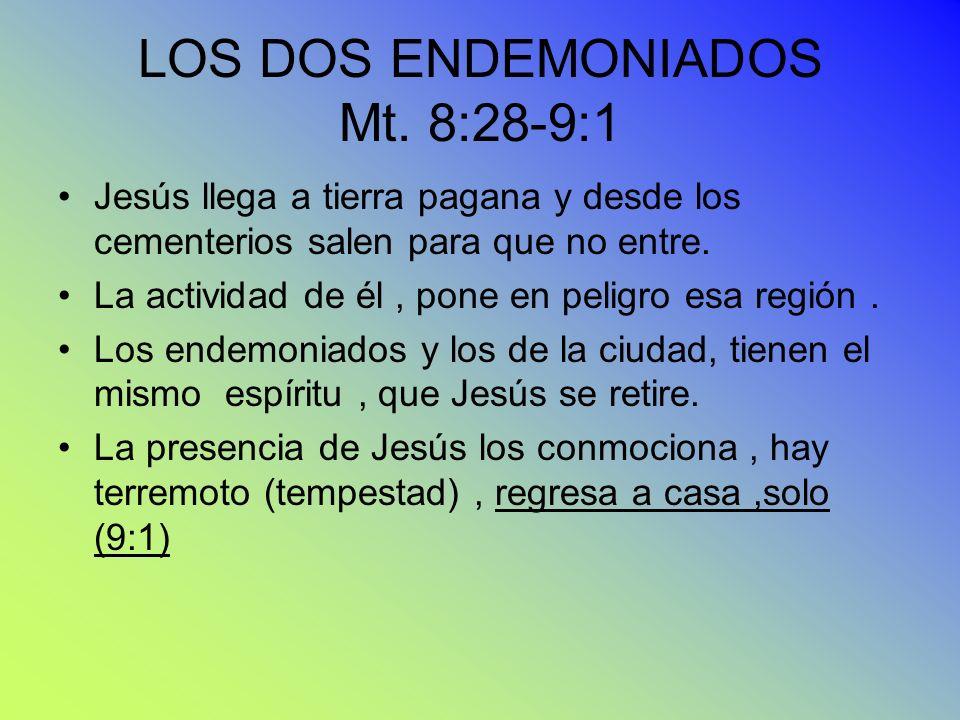 LOS DOS ENDEMONIADOS Mt. 8:28-9:1