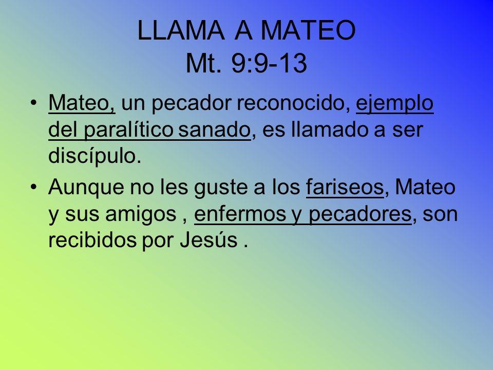 LLAMA A MATEO Mt. 9:9-13 Mateo, un pecador reconocido, ejemplo del paralítico sanado, es llamado a ser discípulo.